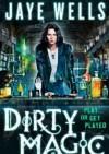 Dirty Magic - Jaye Wells