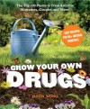Grow Your Own Drugs: The Top 100 Plants to Grow or Get to Treat Arthritis, Migraines, Coughs and more! - James Wong