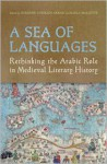 A Sea of Languages: Rethinking the Arabic Role in Medieval Literary History - Suzanne Conklin Akbari, Karla Mallette