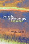 Dynamic Psychotherapy Explained - Patricia Hughes
