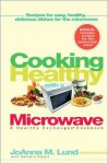 Cooking Healthy With a Microwave: A Healthy Exchanges Cookbook - JoAnna M. Lund, Barbara Alpert
