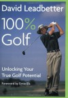 David Leadbetter 100% Golf: Unlocking Your True Golf Potential - David Leadbetter, Richard Simmons, Ernie Els, David Cannon