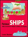 Famous Ships: A Quick History of Ships with 8 Authentic Models to Make and Display - Leon Baxter