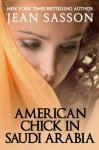 American Chick in Saudi Arabia - Jean Sasson