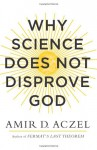 Why Science Does Not Disprove God - Amir D. Aczel