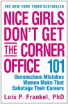 Nice Girls Don't Get the Corner Office: 101 Unconscious Mistakes Women Make That Sabotage Their Careers (Business Plus) - Lois P. Frankel