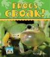 Frogs Croak! - Pam Scheunemann