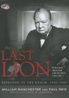 The Last Lion 3: Winston Spencer Churchill: Defender of the Realm, 1940-65 - William Raymond Manchester