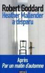 Heather Mallender a disparu (French Edition) - Robert Goddard, Catherine Orsot Cochard
