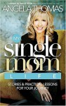 My Single Mom Life: Stories and Practical Lessons for Your Journey - Angela Thomas