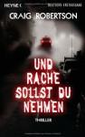 Und Rache Sollst Du Nehmen Thriller - Craig Robertson, Ulrich Thiele