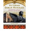 Victorian Dublin Revealed: The Remarkable Legacy of Nineteenth-Century Dublin - Michael Barry