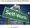 How to understand and rebuild self esteem (behavioral issues) - John Mitchell