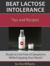 Beat Lactose Intolerance: Live Free of Symptoms While Enjoying Your Meals - Ann Williams