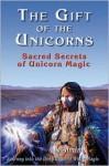 The Gift of Unicorns: Sacred Secrets of Unicorn Magic - Almine