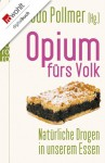 Opium fürs Volk: Psychotrope Stoffe in unserem Essen - Udo Pollmer, Andrea Fock, Jutta Muth, Monika Niehaus
