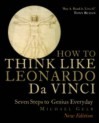 How To Think Like Leonardo Da Vinci: Seven Steps To Every Day Genius - Michael J. Gelb