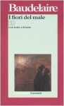 I fiori del male - Charles Baudelaire, Attilio Bertolucci, Giovanni Macchia, Giovanni Raboni