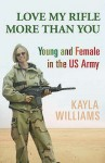 Love My Rifle More Than You: Young, Female and in the US Army - Kayla Williams