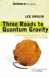 Three Roads To Quantum Gravity (Science Masters) - Lee Smolin