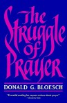 The Struggle of Prayer - Donald G. Bloesch