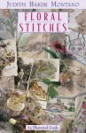 Floral Stitches: An Illustrated Guide to Floral Stitchery - Judith Baker Montano