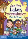 See You Later, Procrastinator!: (Get It Done) - Pamela Espeland, Elizabeth Verdick