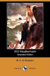 Will Weatherhelm (Illustrated Edition) (Dodo Press) - W.H.G. Kingston