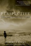Perspective: The Calm Within the Storm - Robert J. Wicks