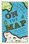 On the Map: Why the World Looks the Way it Does - Simon Garfield