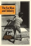 The Fat Man and Infinity: And Other Writings - António Lobo Antunes