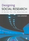 Designing Social Research: A Guide for the Bewildered - Ian Greener