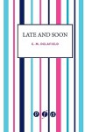 Late and Soon - E.M. Delafield