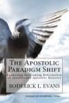 The Apostolic Paradigm Shift: Examining the Coming Reformation of Apostles and Apostolic Ministry - Roderick L. Evans