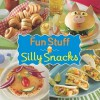Fun Stuff Silly Snacks Cookbook - Favorite Brand Name Recipes, Publications International Ltd.