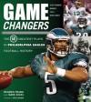Game Changers: Philadelphia Eagles: The 50 Greatest Plays in Philadelphia Eagles Football History - Reuben Frank, Mark Eckel, Reuben Frank, Seth Joyner