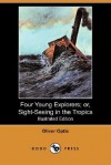 Four Young Explorers; Or, Sight-Seeing in the Tropics (Illustrated Edition) (Dodo Press) - Oliver Optic