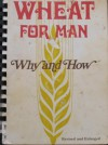 Wheat For Man: Why And How: With Recipes Developed Expressly For The Use Of Stoneground Whole Wheat Flour - Vernice Rosenvall