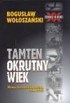 Tamten okrutny wiek. Nowa historia XX wieku 1914-1990 - Bogusław Wołoszański