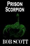 Prison Scorpion - Bob Scott