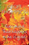 Everything That Happens to Me Is Good - Geoff Thompson
