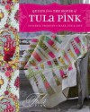 Quilts from the House of Tula Pink. Tula Pink - Tula Pink