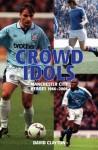 Crowd Idols: Manchester City Heroes 1966-2006 - David Clayton