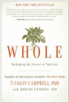 Whole: Rethinking the Science of Nutrition - T. Colin Campbell