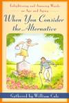 When You Consider the Alternative - William Cole
