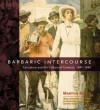 Barbaric Intercourse: Caricature and the Culture of Conduct, 1841-1936 - Martha Banta