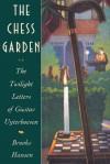 The Chess Garden or the Twilight Letters of Gustav Uyterhoeven - Brooks Hansen