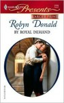 By Royal Demand (The Royal House of Illyria, #1) - Robyn Donald