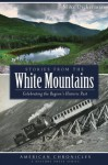 Stories from the White Mountains: Celebrating the Region's Historic Past (American Chronicles) - Mike Dickerman