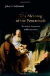 The Meaning of the Pentateuch: Revelation, Composition and Interpretation - John H. Sailhamer